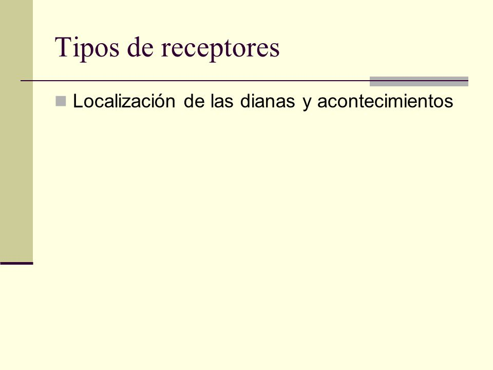 Tipos de receptores Localización de las dianas y acontecimientos