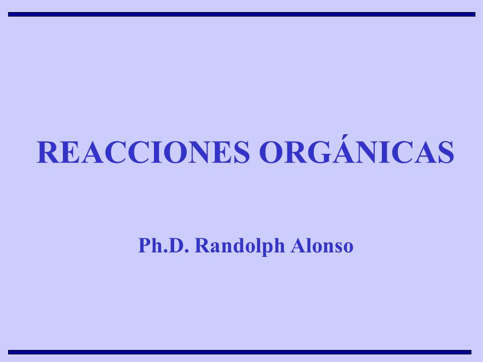 REACCIONES ORGÁNICAS Ph.D. Randolph Alonso