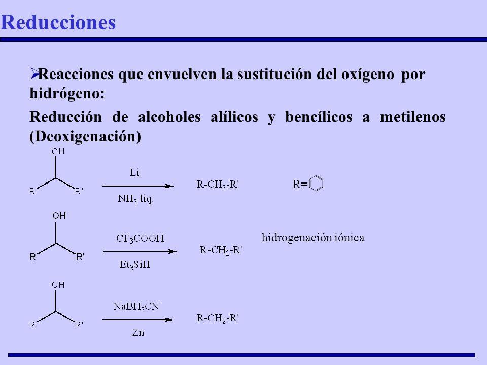 Reducciones Reacciones que envuelven la sustitución del oxígeno por hidrógeno:
