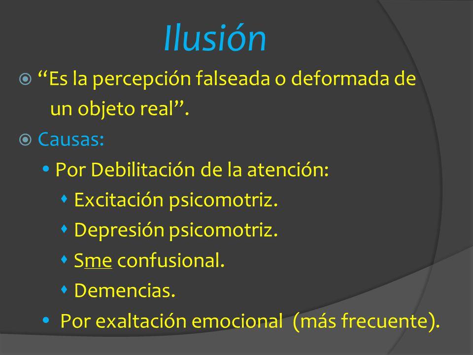 Ilusión Es la percepción falseada o deformada de un objeto real .