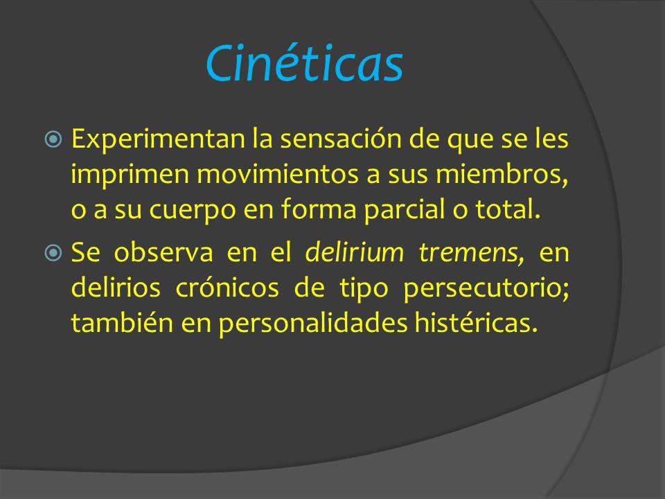Cinéticas Experimentan la sensación de que se les imprimen movimientos a sus miembros, o a su cuerpo en forma parcial o total.
