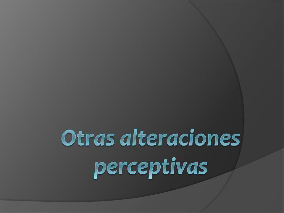 Otras alteraciones perceptivas