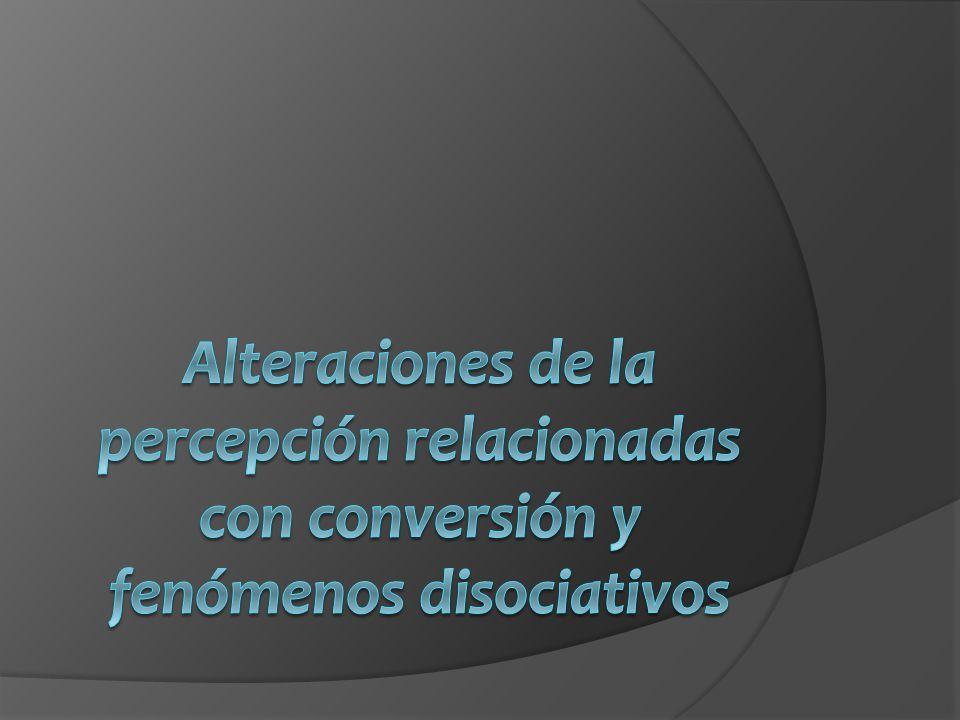 Alteraciones de la percepción relacionadas con conversión y fenómenos disociativos