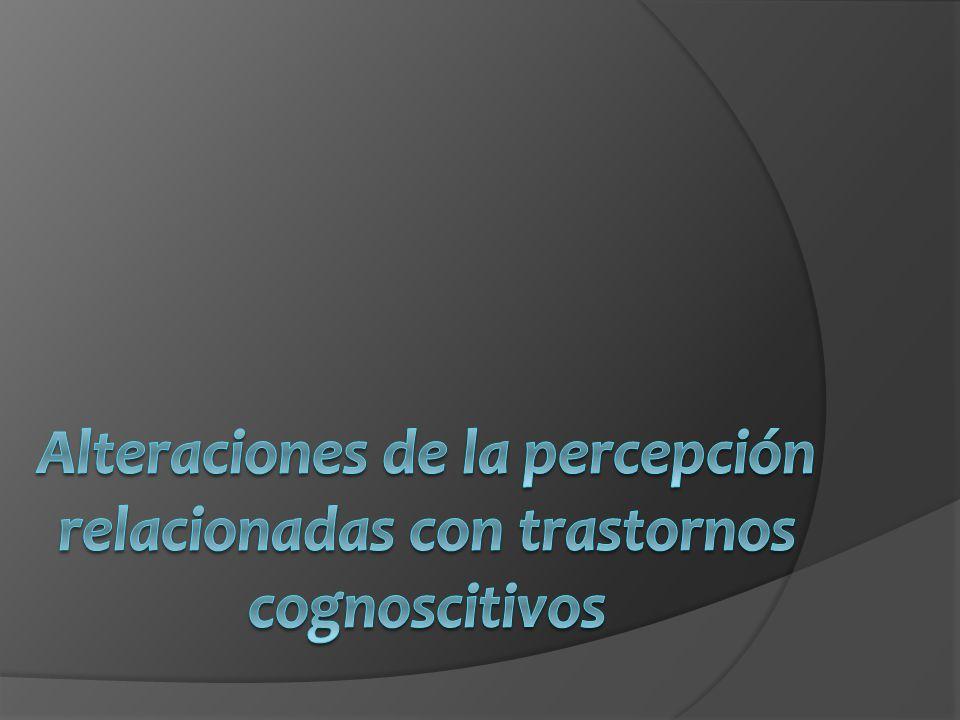 Alteraciones de la percepción relacionadas con trastornos cognoscitivos