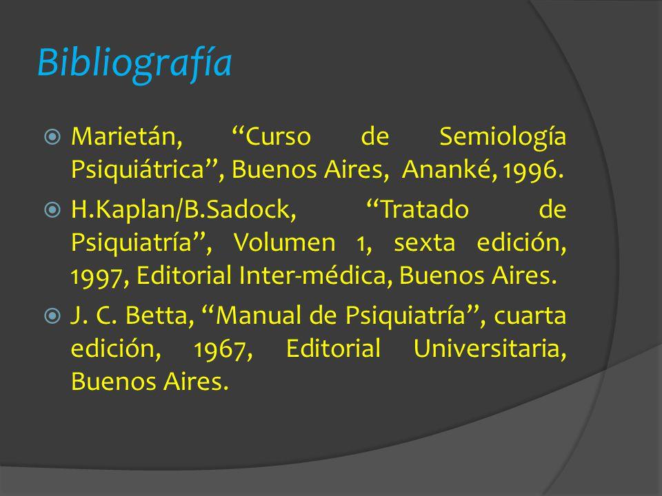 Bibliografía Marietán, Curso de Semiología Psiquiátrica , Buenos Aires, Ananké, 1996.