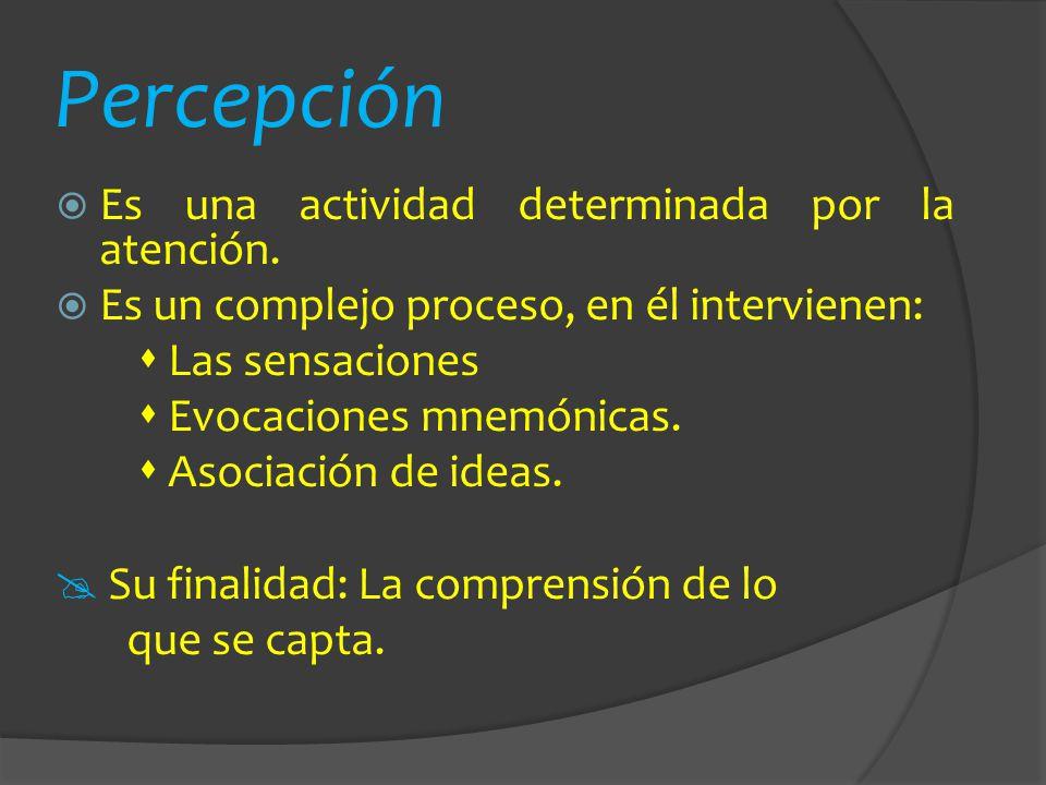 Percepción Es una actividad determinada por la atención.