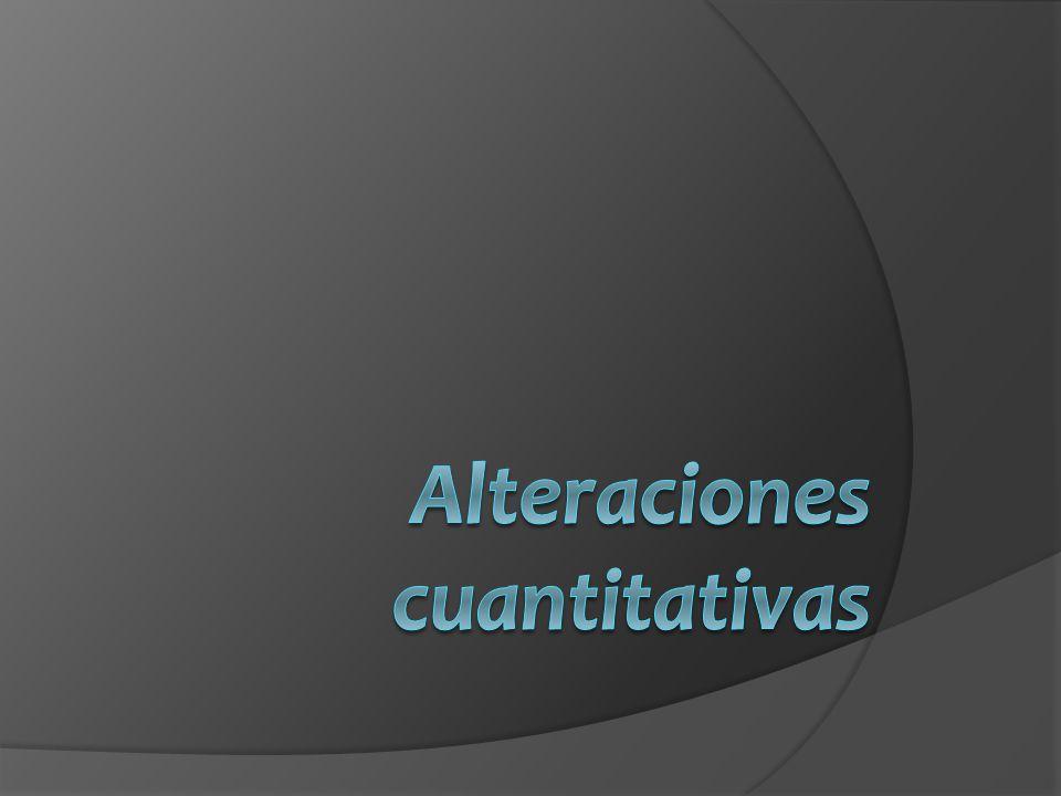 Alteraciones cuantitativas