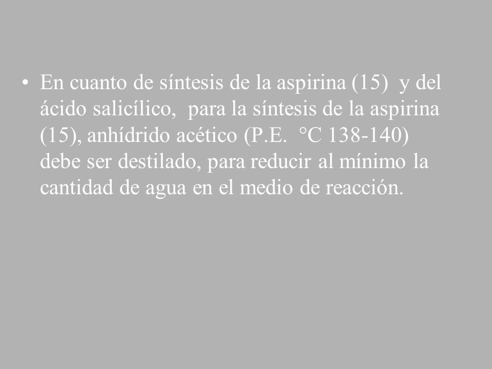 En cuanto de síntesis de la aspirina (15) y del ácido salicílico, para la síntesis de la aspirina (15), anhídrido acético (P.E.