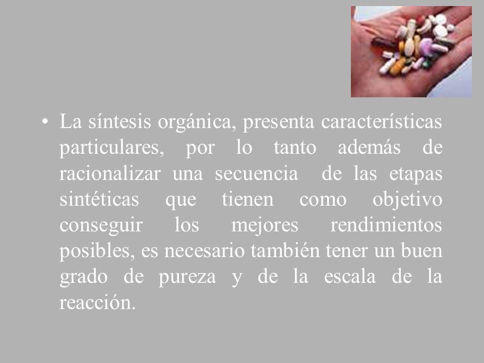 La síntesis orgánica, presenta características particulares, por lo tanto además de racionalizar una secuencia de las etapas sintéticas que tienen como objetivo conseguir los mejores rendimientos posibles, es necesario también tener un buen grado de pureza y de la escala de la reacción.