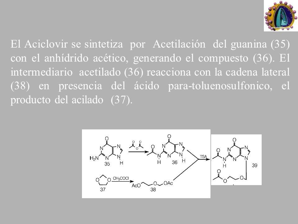El Aciclovir se sintetiza por Acetilación del guanina (35) con el anhídrido acético, generando el compuesto (36).
