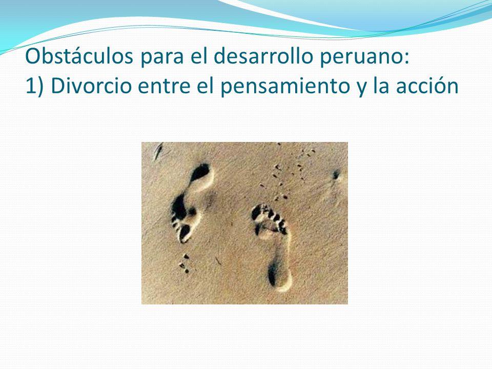 Obstáculos para el desarrollo peruano: 1) Divorcio entre el pensamiento y la acción