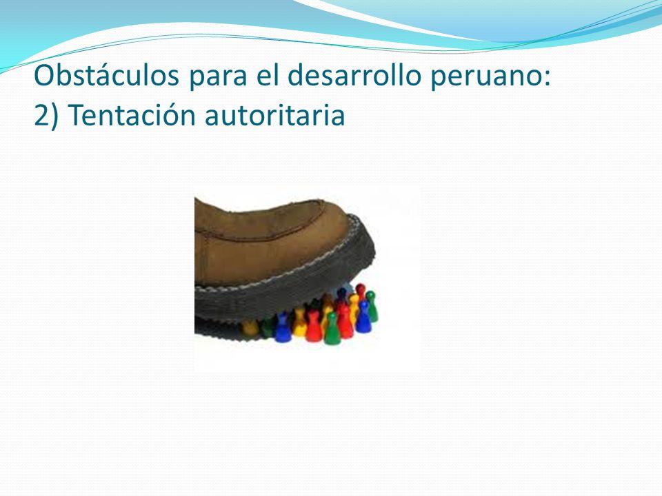 Obstáculos para el desarrollo peruano: 2) Tentación autoritaria