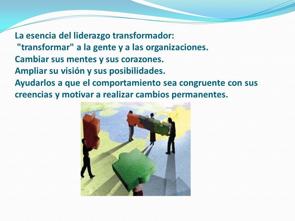 La esencia del liderazgo transformador: transformar a la gente y a las organizaciones.