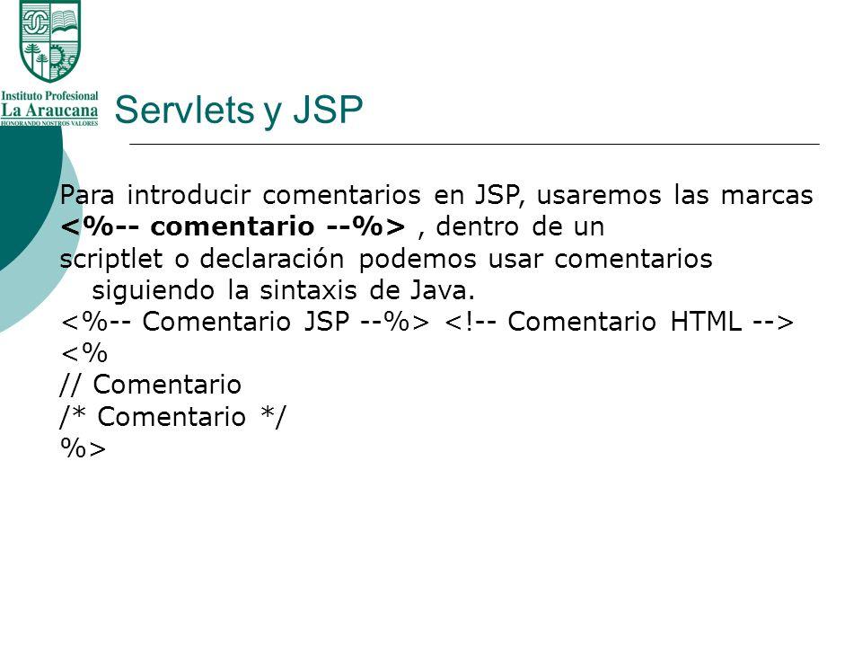 Servlets y JSP Para introducir comentarios en JSP, usaremos las marcas