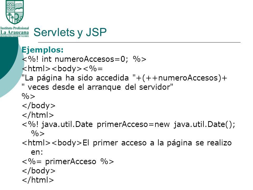 Servlets y JSP Ejemplos: <%! int numeroAccesos=0; %>