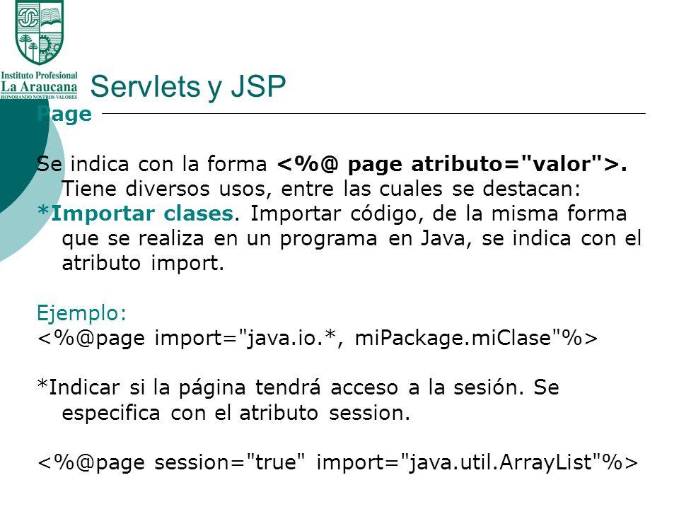 Servlets y JSP Page. Se indica con la forma <%@ page atributo= valor >. Tiene diversos usos, entre las cuales se destacan: