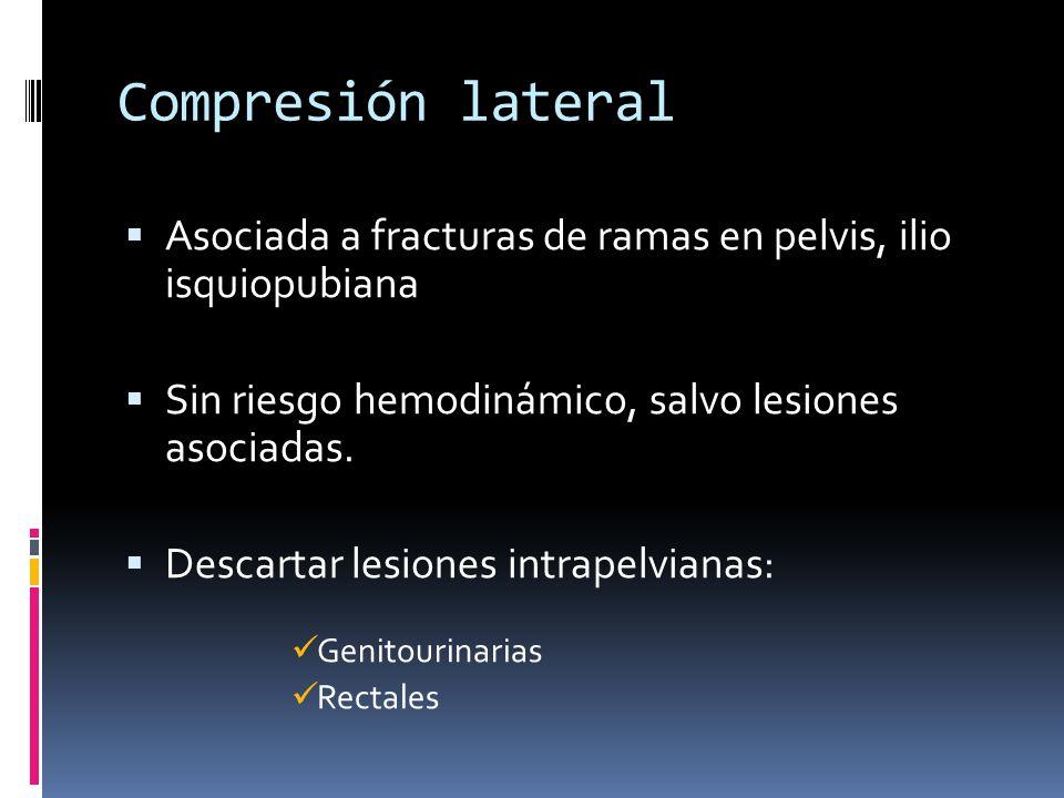 Compresión lateral Asociada a fracturas de ramas en pelvis, ilio isquiopubiana. Sin riesgo hemodinámico, salvo lesiones asociadas.
