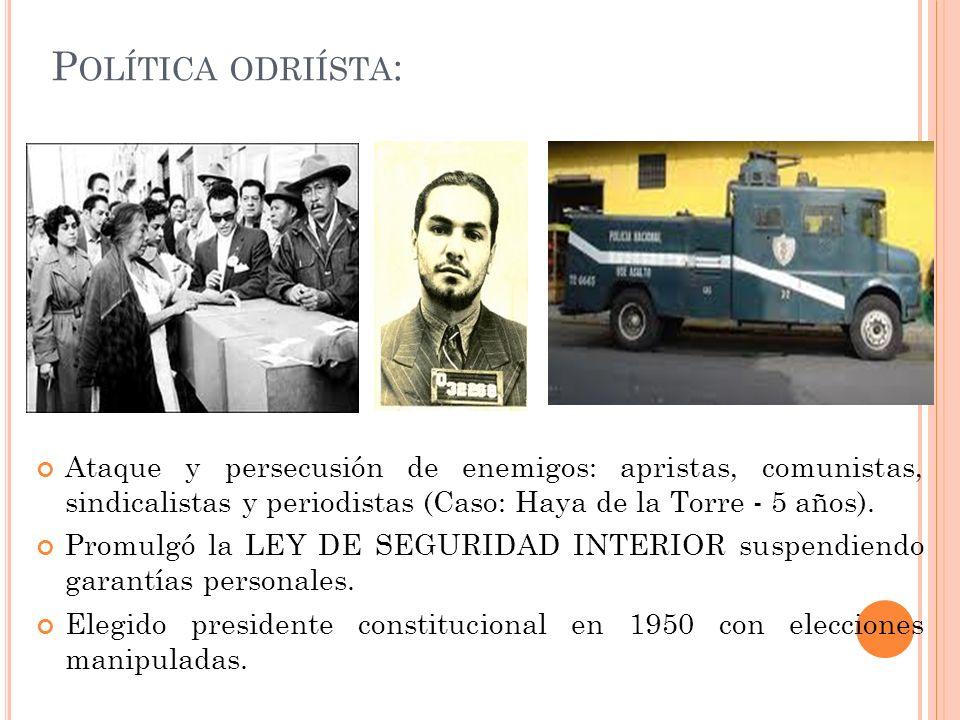 Política odriísta: Ataque y persecusión de enemigos: apristas, comunistas, sindicalistas y periodistas (Caso: Haya de la Torre - 5 años).