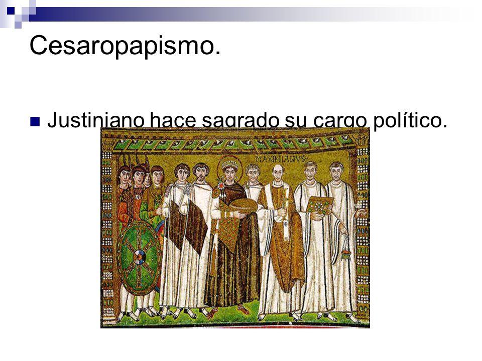 Cesaropapismo. Justiniano hace sagrado su cargo político.