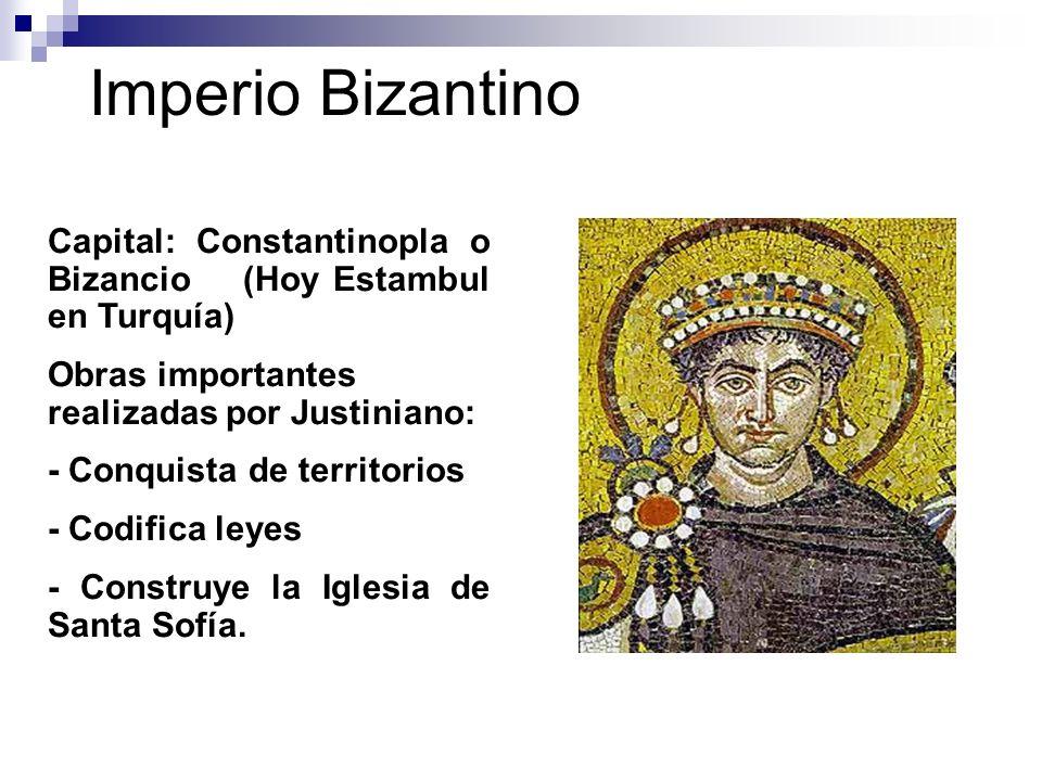 Imperio Bizantino Capital: Constantinopla o Bizancio (Hoy Estambul en Turquía) Obras importantes realizadas por Justiniano:
