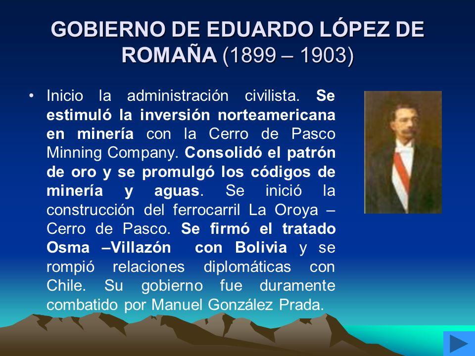 GOBIERNO DE EDUARDO LÓPEZ DE ROMAÑA (1899 – 1903)