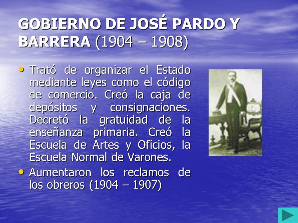 GOBIERNO DE JOSÉ PARDO Y BARRERA (1904 – 1908)