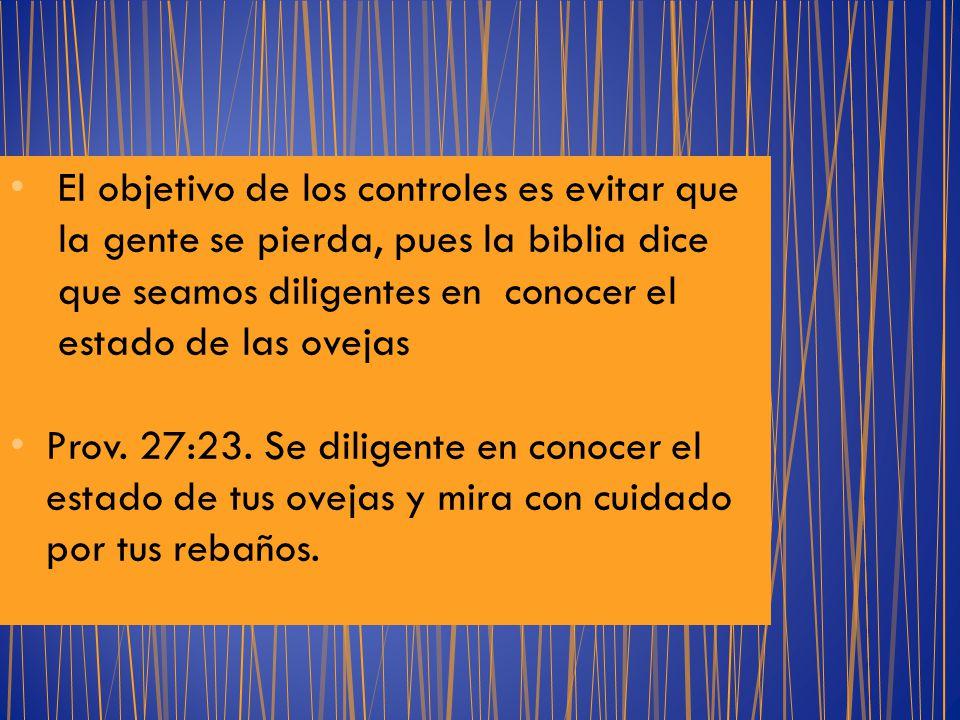 El objetivo de los controles es evitar que la gente se pierda, pues la biblia dice que seamos diligentes en conocer el estado de las ovejas