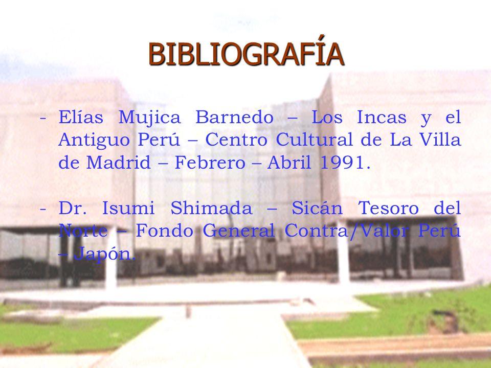BIBLIOGRAFÍA Elías Mujica Barnedo – Los Incas y el Antiguo Perú – Centro Cultural de La Villa de Madrid – Febrero – Abril 1991.