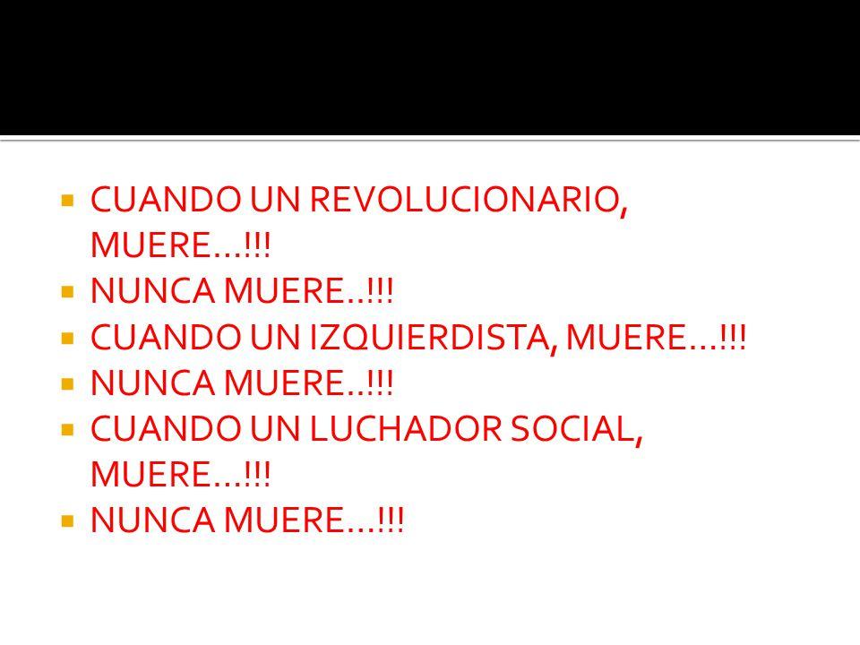 CUANDO UN REVOLUCIONARIO, MUERE…!!!
