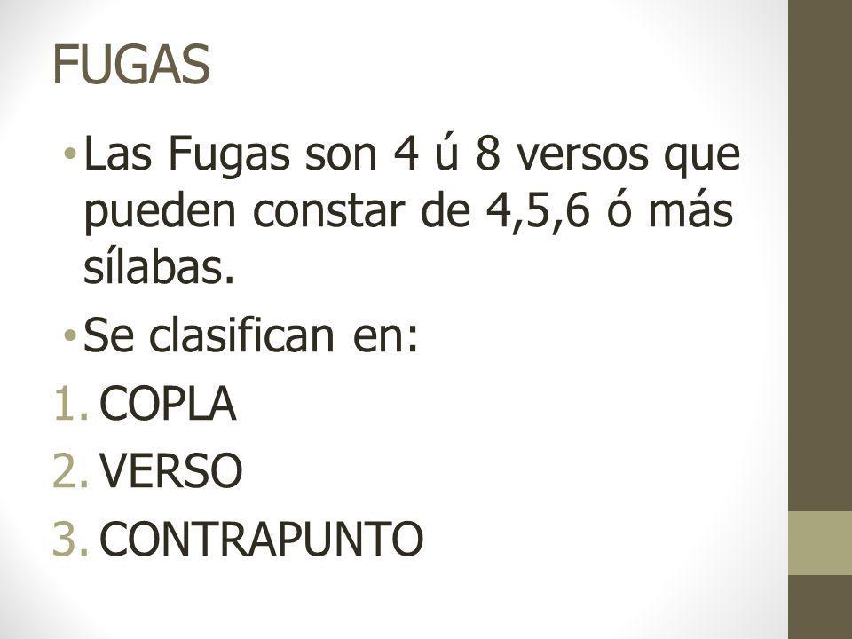 FUGAS Las Fugas son 4 ú 8 versos que pueden constar de 4,5,6 ó más sílabas. Se clasifican en: COPLA.