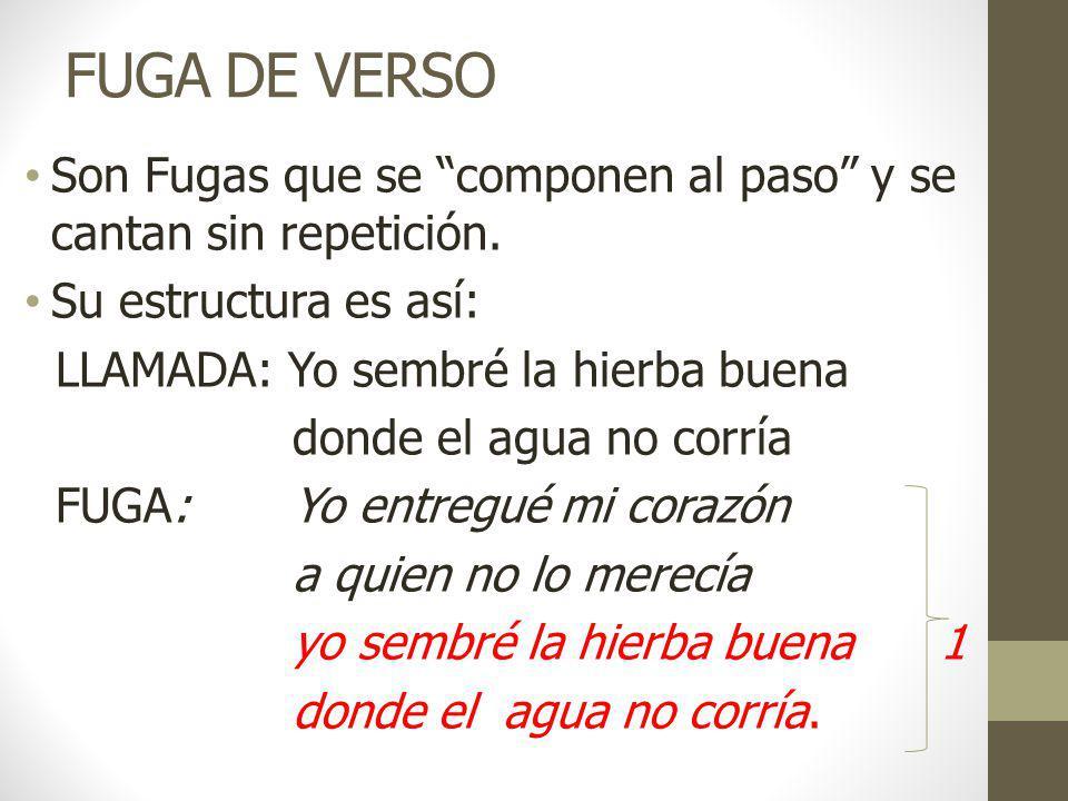 FUGA DE VERSO Son Fugas que se componen al paso y se cantan sin repetición. Su estructura es así: