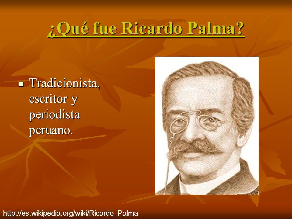¿Qué fue Ricardo Palma Tradicionista, escritor y periodista peruano.