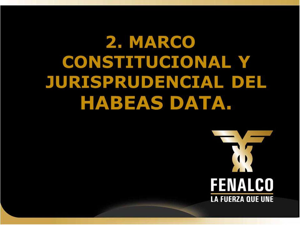2. MARCO CONSTITUCIONAL Y JURISPRUDENCIAL DEL HABEAS DATA.