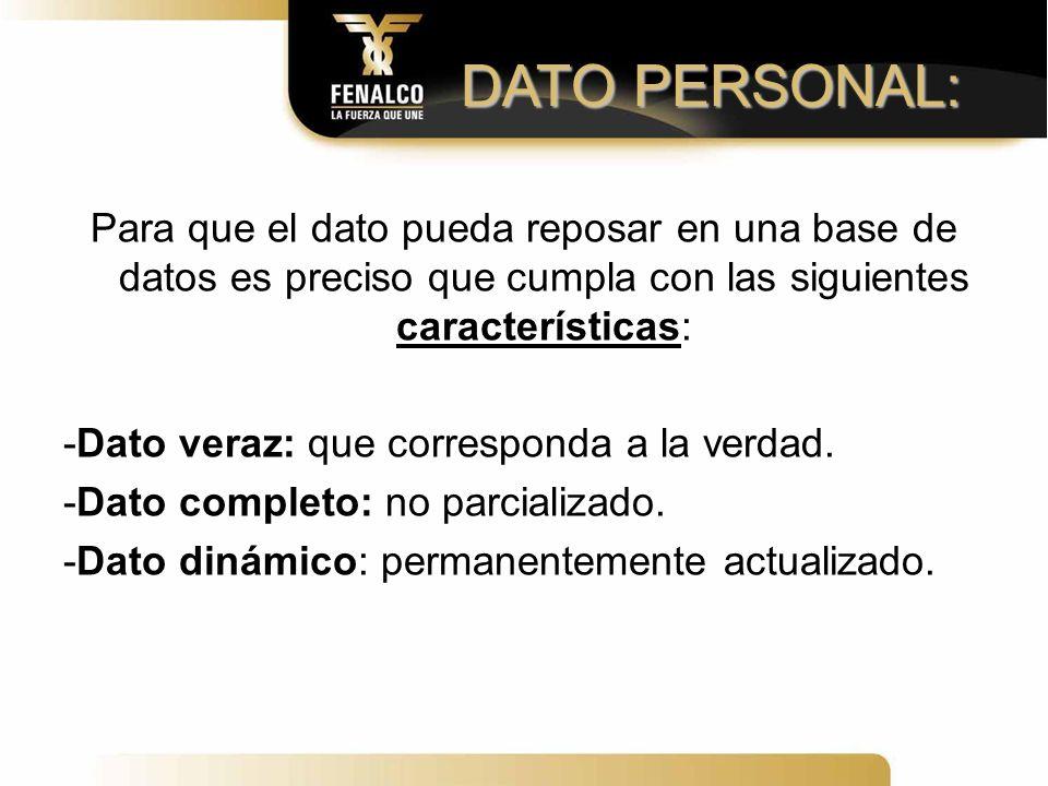 DATO PERSONAL: Para que el dato pueda reposar en una base de datos es preciso que cumpla con las siguientes características: