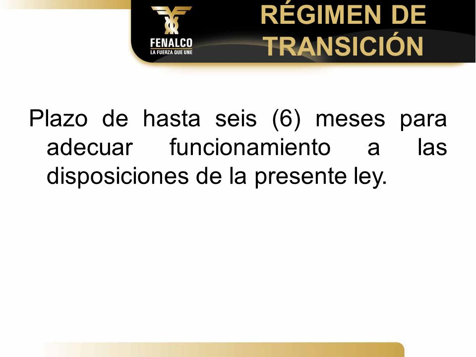 RÉGIMEN DE TRANSICIÓN Plazo de hasta seis (6) meses para adecuar funcionamiento a las disposiciones de la presente ley.