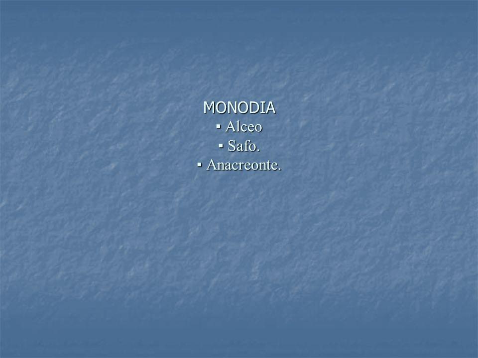 MONODIA ▪ Alceo ▪ Safo. ▪ Anacreonte.