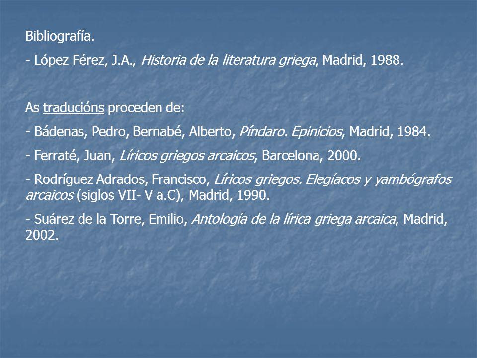 Bibliografía. - López Férez, J.A., Historia de la literatura griega, Madrid, 1988. As traducións proceden de: