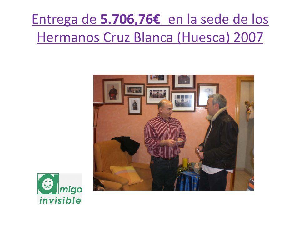 Entrega de 5.706,76€ en la sede de los Hermanos Cruz Blanca (Huesca) 2007