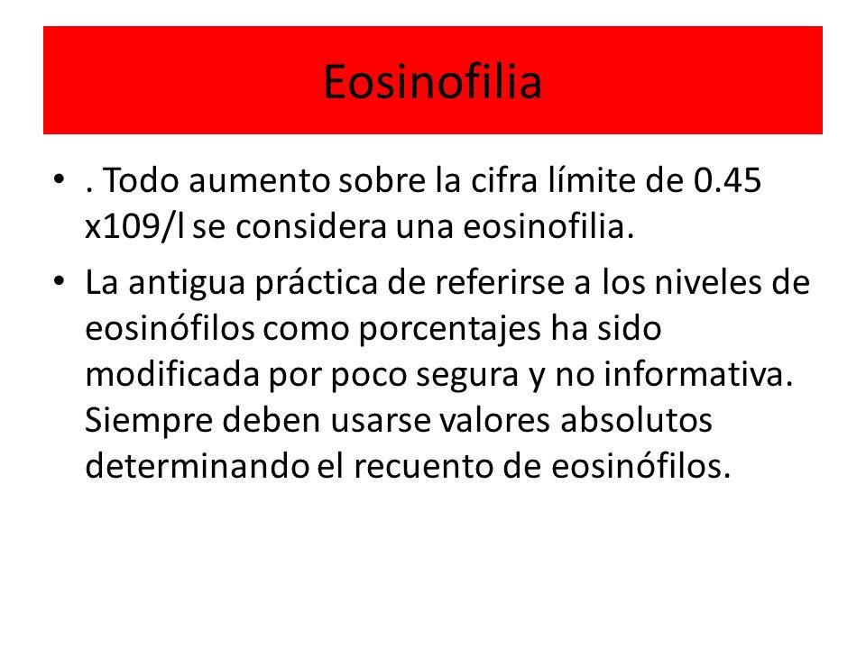 Eosinofilia. Todo aumento sobre la cifra límite de 0.45 x109/l se considera una eosinofilia.