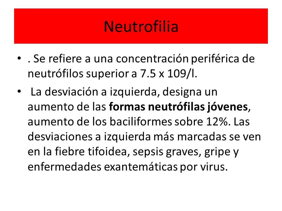 Neutrofilia. Se refiere a una concentración periférica de neutrófilos superior a 7.5 x 109/l.