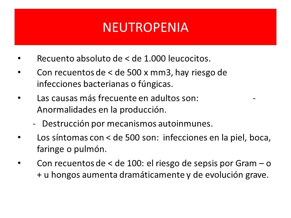 NEUTROPENIA Recuento absoluto de < de 1.000 leucocitos.
