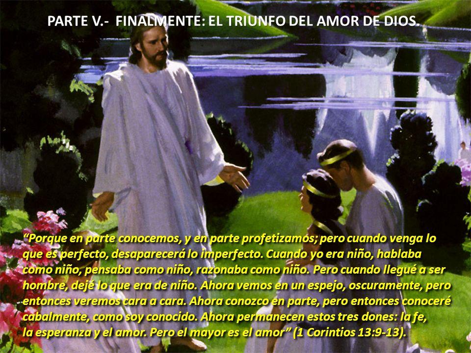 PARTE V.- FINALMENTE: EL TRIUNFO DEL AMOR DE DIOS.