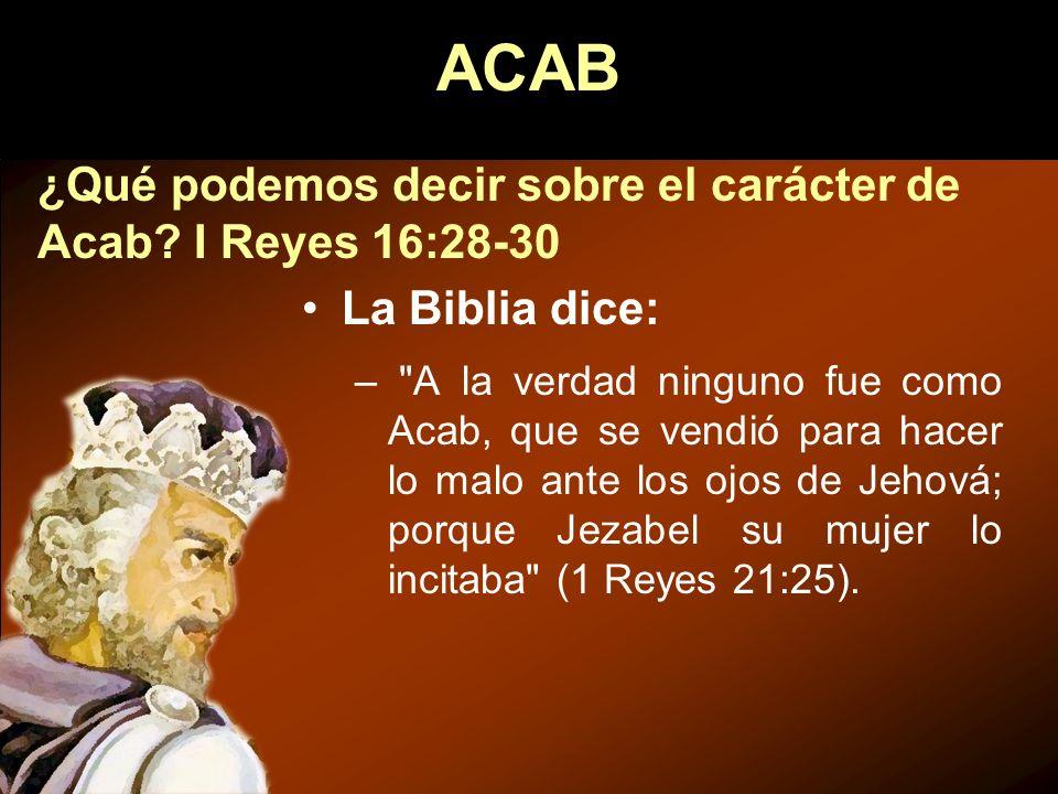 ACAB ¿Qué podemos decir sobre el carácter de Acab I Reyes 16:28-30