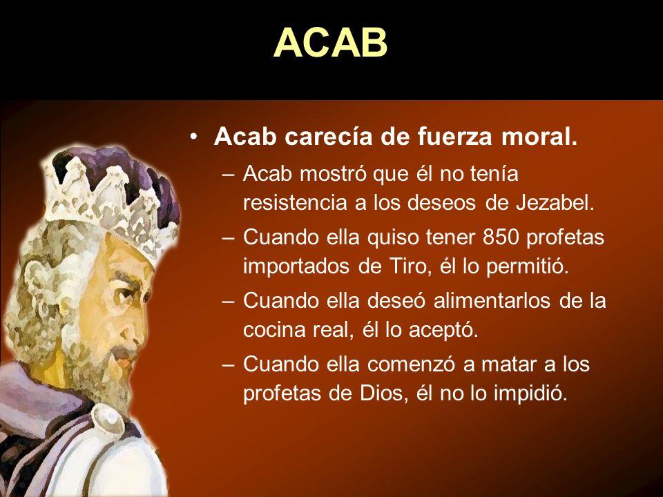 ACAB Acab carecía de fuerza moral.
