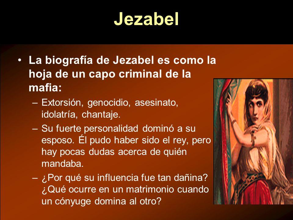 Jezabel La biografía de Jezabel es como la hoja de un capo criminal de la mafia: Extorsión, genocidio, asesinato, idolatría, chantaje.
