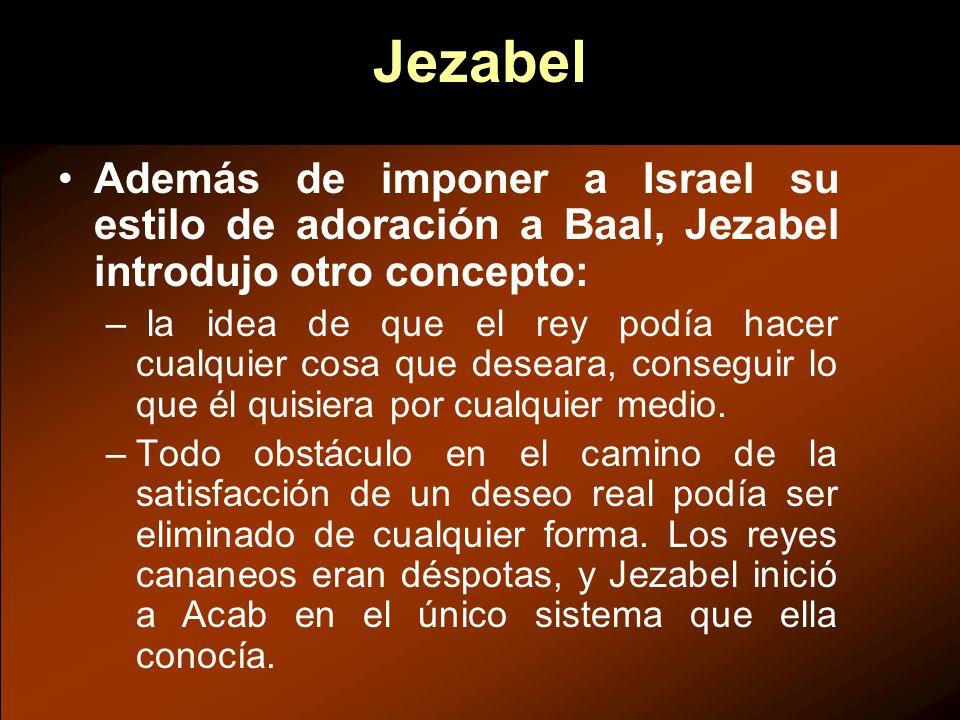 Jezabel Además de imponer a Israel su estilo de adoración a Baal, Jezabel introdujo otro concepto: