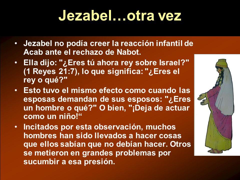 Jezabel…otra vez Jezabel no podía creer la reacción infantil de Acab ante el rechazo de Nabot.