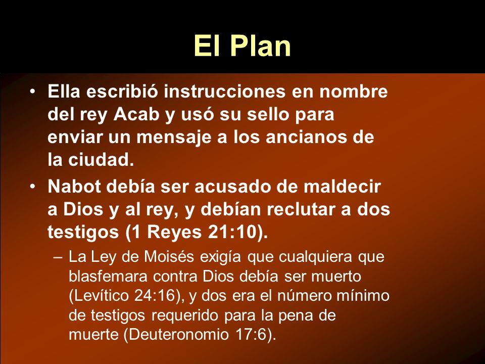 El Plan Ella escribió instrucciones en nombre del rey Acab y usó su sello para enviar un mensaje a los ancianos de la ciudad.