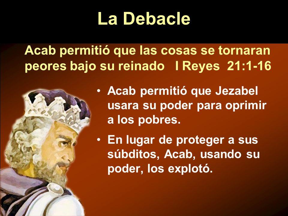 La Debacle Acab permitió que las cosas se tornaran peores bajo su reinado I Reyes 21:1-16.