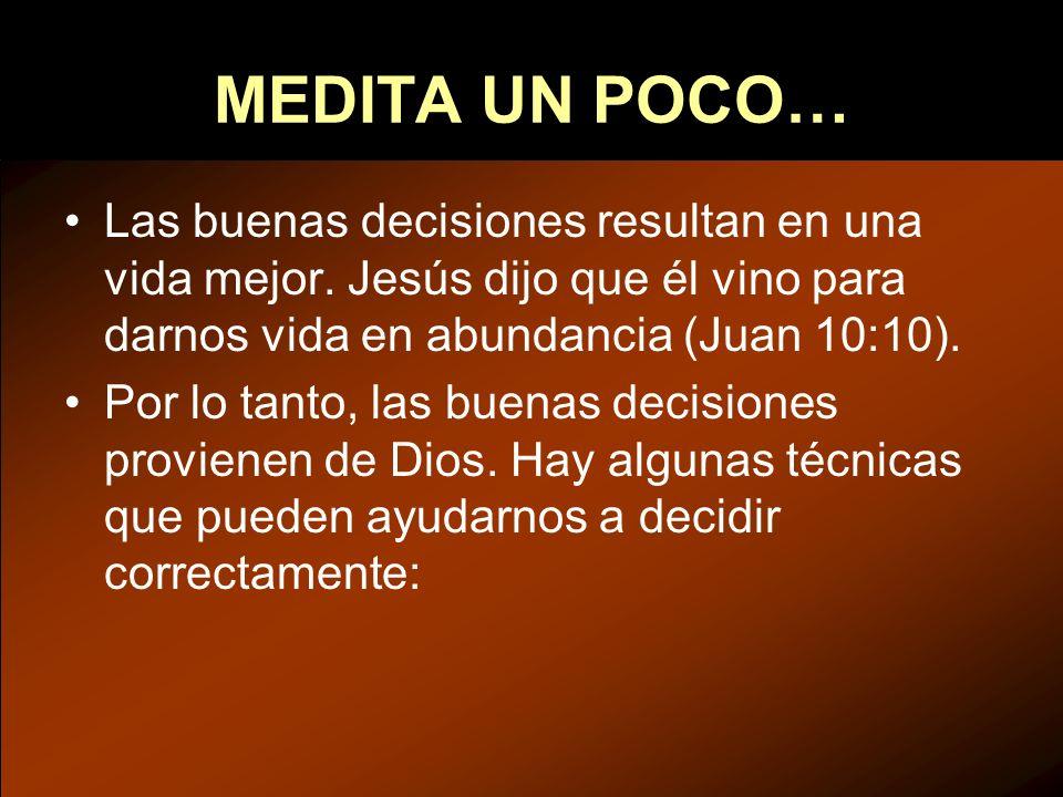 MEDITA UN POCO… Las buenas decisiones resultan en una vida mejor. Jesús dijo que él vino para darnos vida en abundancia (Juan 10:10).